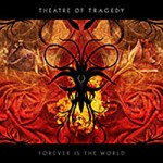 Theatre Of Tragedy – Forever Is The World – VÖ: 18.09.09