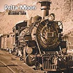 "Delta Moon ""You'll Never Get To Heaven On A Hellbound Train"""