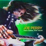 "JOE PERRY – ""have guitar, will travel"" – VÖ: 09.10.2009"