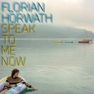 Florian Horwarth - Speak To Me Now
