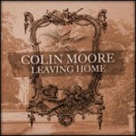 "Colin Moore – ""Leaving Home"" – Review"
