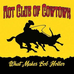 Hot Club Of Cowtown - What Makes Bobby Holler