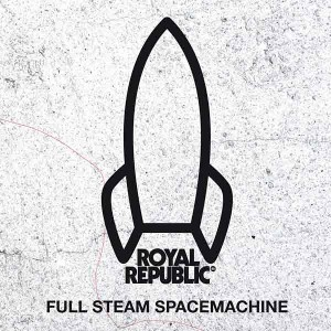 Royal Republic - Full Steam Spacemachine