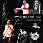 "Roger Chapman ""Maybe The Last Time – Live"""