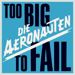 Die Aeronauten - To Big To Fall