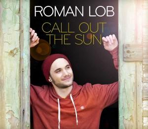 Roman Lob - Call Out The Sun