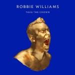 """Robbie Williams – Neues Album """"Take The Crown"""" erscheint am 2. November"""