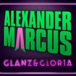"""ALEXANDER MARCUS – Neues Album """"Glanz & Gloria"""" am 06.01.2012 & gleichnamiger Kinofilm im März 2012!"""