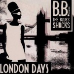 "B.B. & The Blues Shacks – ""London Days"" – VÖ: 25.06.2010"