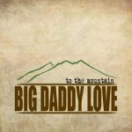 "Big Daddy Love – ""To The Mountain"" – Review"