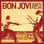 Bon Jovi: We Weren't Born To Follow VÖ: 23.10.09