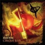 "Brian Howe – ""Circus Bar"" VÖ: 26.02.10"