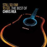 CHRIS REA – Still So Far To Go – VÖ: 30.10.09