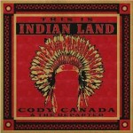 "Cody Canada & The Departed – ""This Is Indian Land"" –  VÖ: 24.06.11"