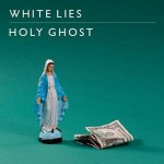 "White Lies – ""Holy Ghost"""