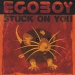 "EGOBOY –  ""Stuck On You"""