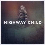 "Highway Child – ""Highway Child"" – Review"