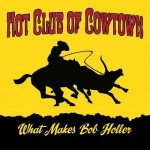 "Hot Club Of Cowtown – ""What Makes Bob Holler""- Review"