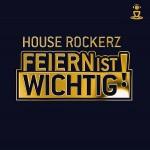 """""""Feiern Ist Wichtig"""" – House Rockerz – VÖ: 22.02.2013"""
