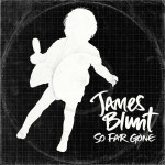 "James Blunt – ""So Far Gone"""