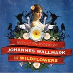 "Johannes Wallmark & The Wildflowers – ""Living On The Same Street""  VÖ: 26.03.10"