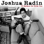 "JOSHUA RADIN – ""I'd Rather Be With You"""