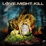 "Love.Might.Kill – ""Brace For Impact""- VÖ: 17.06.11"