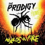 "The Prodigy – ""The World's on Fire"" – VÖ: 20.05.2011"