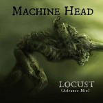 "MACHINE HEAD – Der brandneue Song  ""LOCUST"" (Advance Mix) erscheint am 10. Juni."