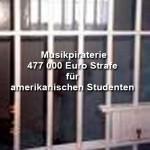 Musikpiraterie – 477 000 Euro Strafe für amerikanischen Studenten