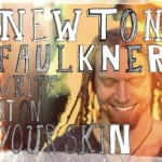 Newton Faulkner – Write It On Your Skin
