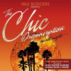 Nile Rodgers - THE CHIC ORGANIZATION  Up All Night - The Greatest Hits