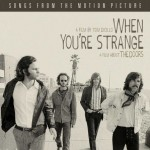 "WHEN YOU'RE STRANGE – ""A Film About The Doors"""