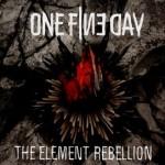 "ONE FINE DAY – ""THE ELEMENT REBELLION"""