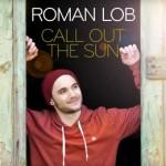 """ROMAN LOB veröffentlicht """"Call Out The Sun"""" und geht im Herbst auf Clubtour"""
