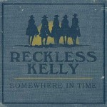 "Reckless Kelly – ""Somewhere In Time"" –  VÖ: 19.02.10"