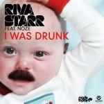 RIVA STARR – I WAS DRUNK- Das neue Kultvideo aus dem Netz!