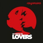 "ROYSEVEN – ""We Should Be Lovers"""