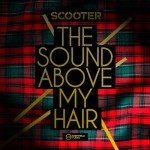 "SCOOTER Neue Single ""The Sound Above My Hair"" aus dem Top 10 Album ""Under The Radar Over The Top"""
