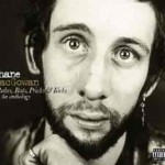 "Shane Macgowan ""Anthology-Rakes, Rats, Pricks & Kicks"" –  VÖ: 25.03.11"