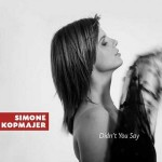 "Simone Kopmajer – ""Didn't You Say"""