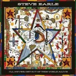 "Steve Earle – ""I'll Never Get Out Of This World Alive"" –  VÖ: 29.04.11"