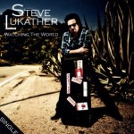 "Steve Lukather – ""Watching The World"""