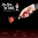 "Girl & The Robot – ""The Beauty Of Decay"" VÖ: 26.03.10"