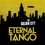 "Eternal Tango – ""The Golden City"""