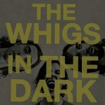 "The Whigs – ""In The Dark"" –  VÖ: 19.11.10"