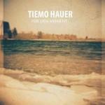 """Tiemo Hauer – """"Für den Moment"""" –  VÖ: 08.06.12"""