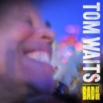 "Tom Waits – ""Bad As Me"""