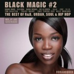 BLACK MAGIC # 2 – The Best Of R&B, Urban, Soul & Hip Hop