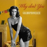 "Gramophonedzie – ""Why Don't You"" – Release: 26.02.2010"